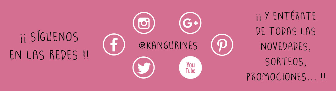 Sigue a KANGURINES en Facebook, Twitter, Instagram, Google+, Pinterest, YouTube (@kangurines)